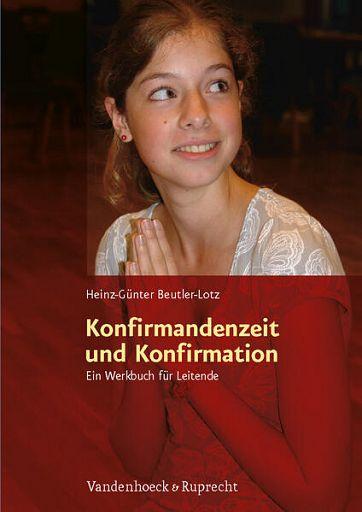 Konfirmandenzeit und Konfirmation, Ein Werkbuch für Leitende