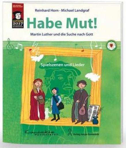 Habe Mut! Martin Luther und die Suche nach Gott