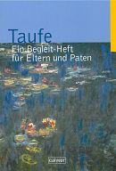 Taufe - Ein Begleit-Heft für Eltern und Paten